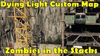 getlinkyoutube.com-FIGHT ALONGSIDE ZOMBIES! | Dying Light Custom Map (Zombies in the Stacks)