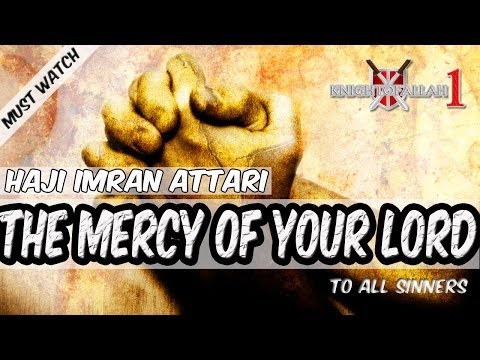 The Mercy Of Your Lord (For All Sinners) - Haji Imran Attari