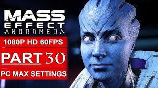 MASS EFFECT ANDROMEDA Gameplay Walkthrough Part 30 [1080p HD 60FPS PC MAX SETTINGS] - No Commentary