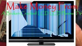 getlinkyoutube.com-Make Money From Your Broken Cracked LCD LED PLASMA TV