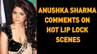 Bollywood Beauty Anushka Sharma Comments On Hot Lip Lock Scenes
