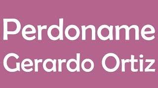 getlinkyoutube.com-Perdoname - Gerardo Ortiz Con Letra