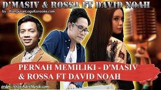 PERNAH MEMILIKI - D'MASIV & ROSSA FT DAVID NOAH Karaoke