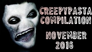 CREEPYPASTA COMPILATION- NOVEMBER 2016