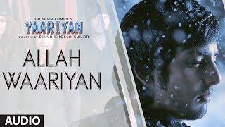 getlinkyoutube.com-ALLAH WAARIYAN FULL SONG (AUDIO)   YAARIYAN   HIMANSH KOHLI, RAKUL PREET