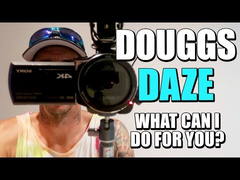 WHAT CAN I DO FOR YOU? | DOUGGS DAZE