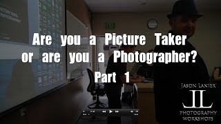 getlinkyoutube.com-Are you a Picture Taker or Are You a Photographer?  Part 1- LIVE presentation by Jason Lanier