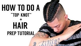 getlinkyoutube.com-💈HOW TO PREP YOUR HAIR: BRAIDED SAMURAI, TOP-KNOT, MANBUN TUTORIAL