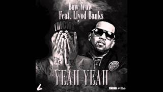 Bow Wow - Yeah Yeah (ft. Lloyd Banks)