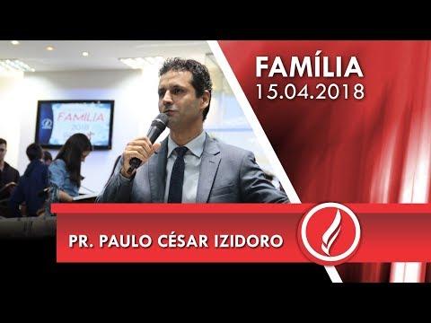 Culto da Família - Pr. Paulo César Izidoro - 15 04 2018