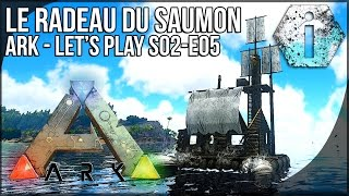 getlinkyoutube.com-LE RADEAU DU SAUMON - Ark Survival Evolved FR - S02-E05