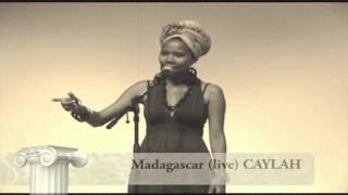 Caylah Madagascar (live)