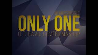 Only One (ft. DAVIC Cover) ChrizzzBizzzle Mashup -- Tekno