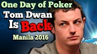 The Day That Saw Tom Dwan Return (Manila 2016)