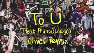 getlinkyoutube.com-Skrillex & Diplo - To Ü Feat. AlunaGeorge (Oliver Remix)