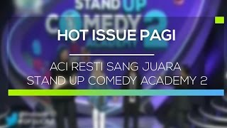 Aci Resti Sang Juara Stand Up Comedy Academy 2 - Hot Issue Pagi