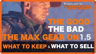 getlinkyoutube.com-The Division | The Good The Bad and The MAX Gear on 1.5 ( What to Keep and what to sell )