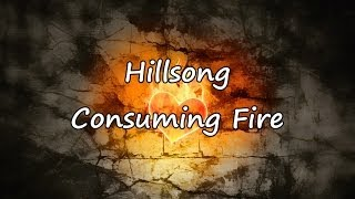 Hillsong - Consuming Fire [with lyrics]