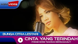"getlinkyoutube.com-Bunga Citra Lestari - Cinta yang Terindah (Theme Song sinetron ""Sakinah Bersamamu"") | Official Video"