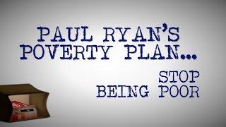 Paul Ryan's Poverty Plan: Stop Being Poor