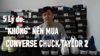 """getlinkyoutube.com-REVIEW: 5 lý do """"KHÔNG"""" nên mua Converse Chuck Taylor 2."""