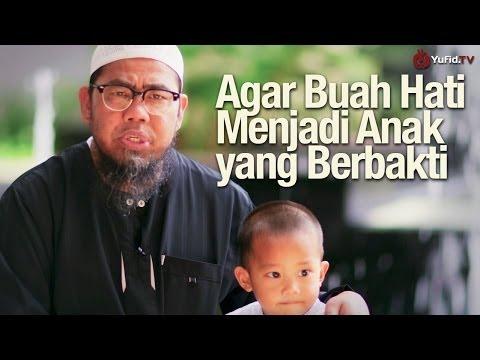 Pendidikan Anak dalam Islam: Agar Buah Hati Menjadi Anak yang Berbakti - Ust. Zainal Abidin, Lc.