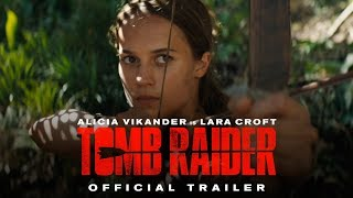 TOMB RAIDER - Alicia Vikander Movie