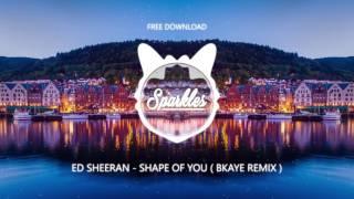 ED SHEERAN - SHAPE OF YOU ( BKAYE REMIX ) ( FREE DOWNLOAD )