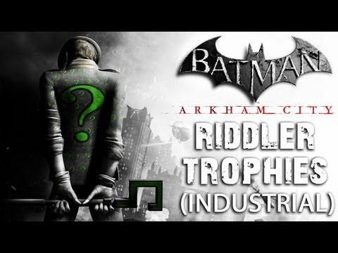 Batman: Arkham City Industrial District Riddler Trophies