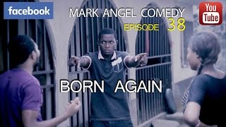 getlinkyoutube.com-BORN AGAIN (Mark Angel Comedy) (Episode 38)