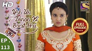 Yeh Un Dinon Ki Baat Hai - Ep 113 - Full Episode - 8th February, 2018