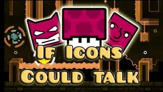 If Icons Could Talk | Geometry Dash