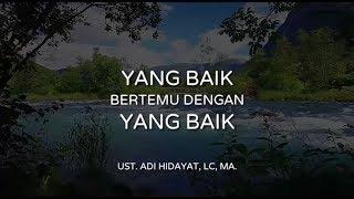 """""""Yang Baik Bertemu Dengan Yang Baik""""   Ust. Adi Hidayat, Lc, MA."""