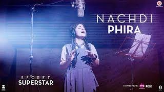 Nachdi Phira   Secret Superstar   19 Oct 2017   Aamir Khan   Zaira Wasim   Amit Trivedi   Kausar