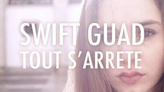 Swift Guad - Tout S'Arrête