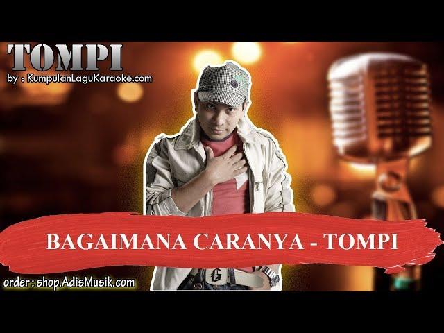 BAGAIMANA CARANYA - TOMPI Karaoke
