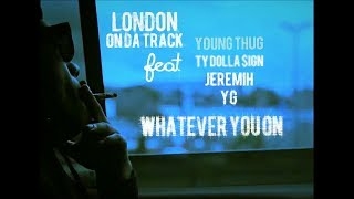 London On Da Track - Whatever You On Ft. Young Thug,Ty Dolla $ign,Jeremih,YG (Official)