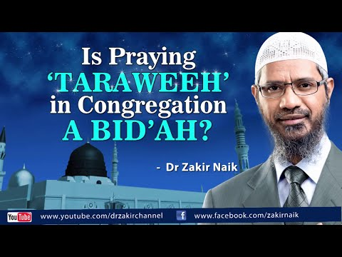 Is praying 'Taraweeh' in congregation a bid'ah by Dr Zakir Naik