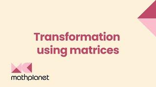 Transformation using matrices