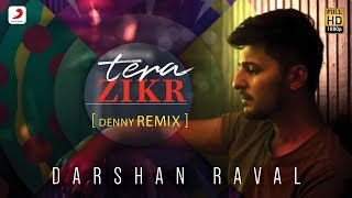 Tera Zikr   Official Remix By DENNY REMIX | Darshan Raval | Latest Hits 2017