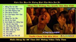 getlinkyoutube.com-Liên Khúc Việt Mix 2014 - Nhạc Phim remix  -Tổng Hợp Những Pha Quyền Thái Đẹp Mắt Nhất Full HD