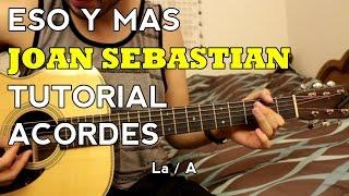 Eso y Mas - Joan Sebastian - Tutorial - ACORDES - Como tocar en Guitarra