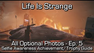 Life is Strange: Episode 5 - All Optional Photos - Selfie Awareness Achievement/Trophy Guide