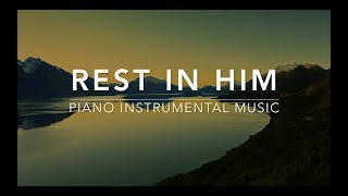 Rest in HIM - 1 Hour Piano Music   Prayer Music   Meditation Music   Healing Music   Worship Music