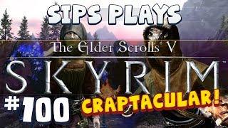 Sips Plays Skyrim - Part 100 - Super Episode 100 Craptacular!
