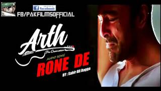 Rone de Full song by Sahir Ali Bagga - Movie  Arth The Destination