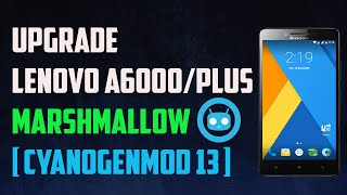 How To Install Android Marshmallow 6.0 [CM13] On Lenovo A6000/Plus | 2017