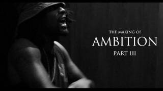 Wale - The Making of Ambition (Part 3)