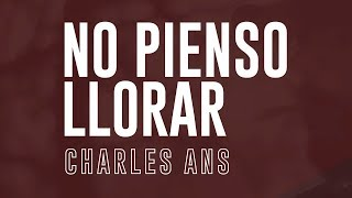 03.-NO PIENSO LLORAR / CHARLES ANS