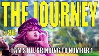 The Journey #86: I am still grinding to number 1